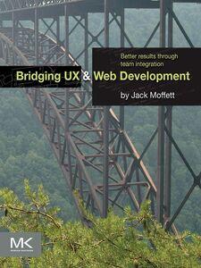 Foto Cover di Bridging UX and Web Development, Ebook inglese di Jack Moffett, edito da Elsevier Science