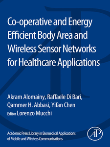 Ebook in inglese Co-operative and Energy Efficient Body Area and Wireless Sensor Networks for Healthcare Applications Abbasi, Qammer H. , Alomainy, Akram , Bari, Raffaele Di , Chen, Yifan