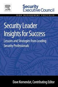 Security Leader Insights for Success: Lessons and Strategies from Leading Security Professionals - cover
