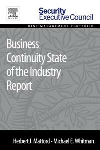 Business Continuity State of the Industry Report - Herbert J. Mattord,Michael E. Whitman - cover