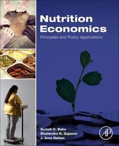 Nutrition Economics: Principles and Policy Applications - Suresh Babu,S. N. Gajanan,J. Arne Hallam - cover