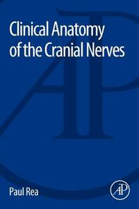 Clinical Anatomy of the Cranial Nerves - Paul Rea - cover