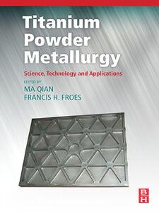 Foto Cover di Titanium Powder Metallurgy, Ebook inglese di Francis H Froes,Ma Qian, edito da Elsevier Science