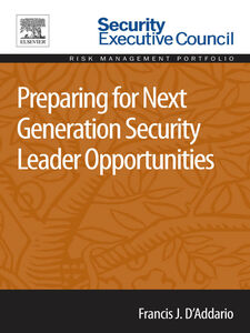 Foto Cover di Preparing for Next Generation Security Leader Opportunities, Ebook inglese di Francis J. D'Addario, edito da Elsevier Science