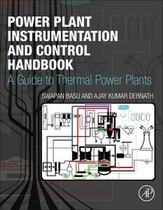 Power Plant Instrumentation and Control Handbook: A Guide to Thermal Power Plants - Swapan Basu,Ajay Debnath - cover