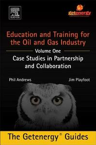 Education and Training for the Oil and Gas Industry: Case Studies in Partnership and Collaboration - Phil Andrews,Jim Playfoot - cover