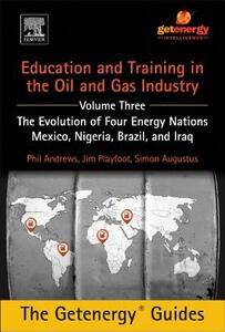 Education and Training for the Oil and Gas Industry: The Evolution of Four Energy Nations: Mexico, Nigeria, Brazil, and Iraq - Phil Andrews,Jim Playfoot,Simon Augustus - cover