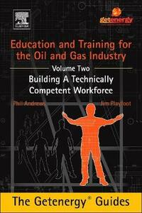 Education and Training for the Oil and Gas Industry: Building A Technically Competent Workforce - Phil Andrews,Jim Playfoot - cover