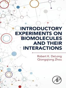Foto Cover di Introductory Experiments on Biomolecules and their Interactions, Ebook inglese di Robert K. Delong,Qiongqiong Zhou, edito da Elsevier Science