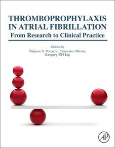 Thromboprophylaxis in Atrial Fibrillation: From Research to Clinical Practice - Gregory Lip,Tatjana S. Potpara,Francisco Marin - cover
