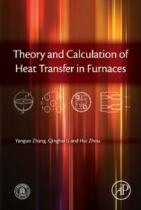 Ebook in inglese Theory and Calculation of Heat Transfer in Furnaces Li, Qinghai , Zhang, Yanguo , Zhou, Hui