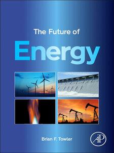 Foto Cover di The Future of Energy, Ebook inglese di Brian F. Towler, edito da Elsevier Science