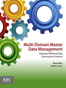 Foto Cover di Multi-Domain Master Data Management, Ebook inglese di Mark Allen,Dalton Cervo, edito da Elsevier Science