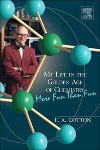 My Life in the Golden Age of Chemistry: More Fun Than Fun - F. Albert Cotton - cover