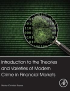 Introduction to the Theories and Varieties of Modern Crime in Financial Markets - Marius-Cristian Frunza - cover