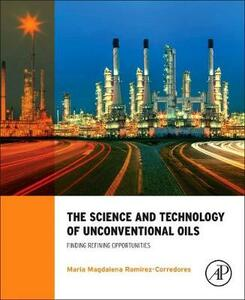 The Science and Technology of Unconventional Oils: Finding Refining Opportunities - M. M. Ramirez-Corredores - cover