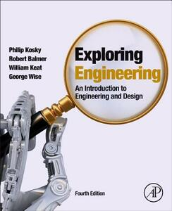 Exploring Engineering: An Introduction to Engineering and Design - Philip Kosky,Robert T. Balmer,William D. Keat - cover
