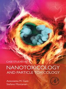 Foto Cover di Case Studies in Nanotoxicology and Particle Toxicology, Ebook inglese di Antonietta M Gatti,Stefano Montanari, edito da Elsevier Science