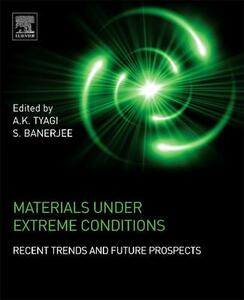 Materials Under Extreme Conditions: Recent Trends and Future Prospects - cover