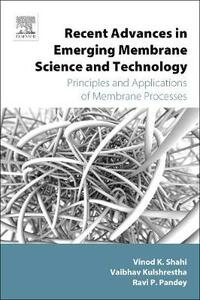 Recent Advances in Emerging Membrane Science and Technology: Principles and Applications of Membrane Processes - Vaibhav Kulshrestha,Vinod Kumar Shahi,Ravi P. Pandey - cover
