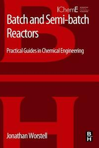 Batch and Semi-batch Reactors: Practical Guides in Chemical Engineering - Jonathan Worstell - cover