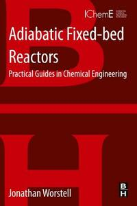 Adiabatic Fixed-Bed Reactors: Practical Guides in Chemical Engineering - Jonathan Worstell - cover