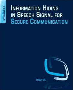 Information Hiding in Speech Signals for Secure Communication - Zhijun Wu - cover