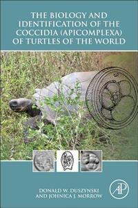 The Biology and Identification of the Coccidia (Apicomplexa) of Turtles of the World - Donald Duszynski,Johnica J. Morrow - cover