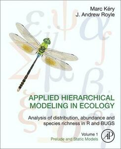 Applied Hierarchical Modeling in Ecology: Analysis of distribution, abundance and species richness in R and BUGS: Volume 1:Prelude and Static Models - Marc Kery,J. Andrew Royle - cover