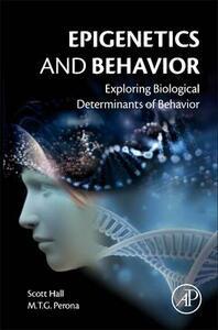 Epigenetics and Behavior: Exploring Biological Determinants of Behavior - F. Scott Hall,Maria T. G. Perona - cover