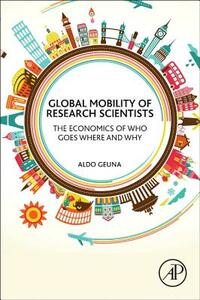 Global Mobility of Research Scientists: The Economics of Who Goes Where and Why - cover