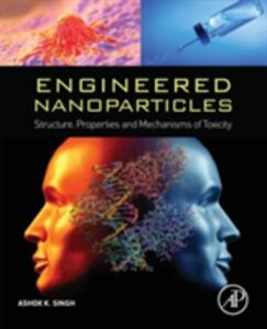 Engineered Nanoparticles: Structure, Properties and Mechanisms of Toxicity - Ashok Singh - cover