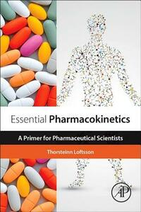 Essential Pharmacokinetics: A Primer for Pharmaceutical Scientists - Thorsteinn Loftsson - cover