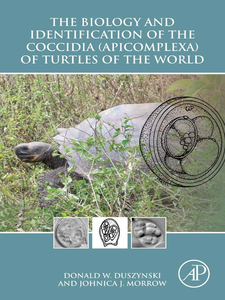 Ebook in inglese The Biology and Identification of the Coccidia (Apicomplexa) of Turtles of the World Duszynski, Donald W. , Morrow, Johnica J.