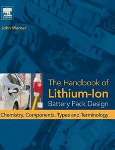 The Handbook of Lithium-Ion Battery Pack Design: Chemistry, Components, Types and Terminology - John T. Warner - cover
