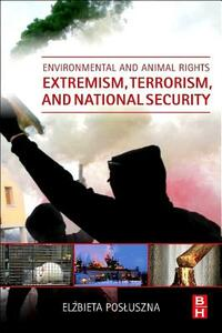 Environmental and Animal Rights Extremism, Terrorism, and National Security - Elzbieta Posluszna - cover