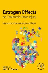 Estrogen Effects on Traumatic Brain Injury: Mechanisms of Neuroprotection and Repair - Kelli Duncan - cover