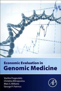 Economic Evaluation in Genomic Medicine - Vasilios Fragoulakis,Christina Mitropoulou,Marc Williams - cover