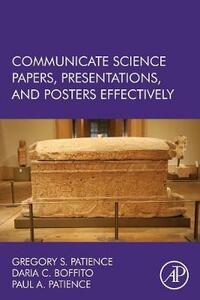 Communicate Science Papers, Presentations, and Posters Effectively - Gregory S. Patience,Daria C. Boffito,Paul Patience - cover