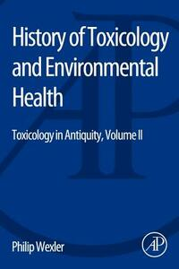History of Toxicology and Environmental Health: Toxicology in Antiquity II - Philip Wexler - cover