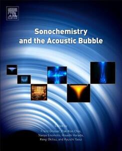 Sonochemistry and the Acoustic Bubble - Franz Grieser,Pak-Kon Choi,Naoya Enomoto - cover
