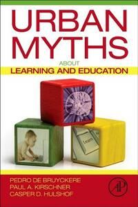 Urban Myths about Learning and Education - Pedro De Bruyckere,Paul A. Kirschner,Casper D. Hulshof - cover