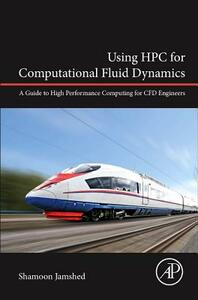 Using HPC for Computational Fluid Dynamics: A Guide to High Performance Computing for CFD Engineers - Shamoon Jamshed - cover