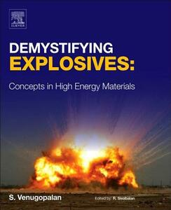 Demystifying Explosives: Concepts in High Energy Materials - Sethuramasharma Venugopalan - cover