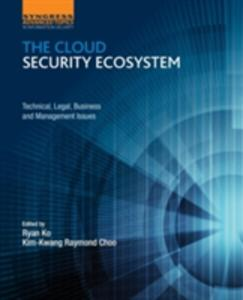 The Cloud Security Ecosystem: Technical, Legal, Business and Management Issues - Ryan Ko,Raymond Choo - cover