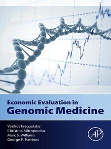 Ebook in inglese Economic Evaluation in Genomic Medicine Fragoulakis, Vasilios , Mitropoulou, Christina , Patrinos, George P. , Williams, Marc