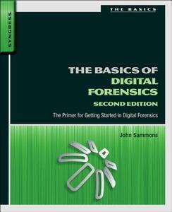 The Basics of Digital Forensics: The Primer for Getting Started in Digital Forensics - John Sammons - cover
