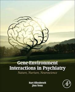 Gene-Environment Interactions in Psychiatry: Nature, Nurture, Neuroscience - Bart A. Ellenbroek,Ji Un Youn - cover