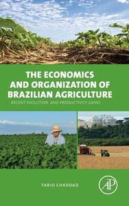 The Economics and Organization of Brazilian Agriculture: Recent Evolution and Productivity Gains - Fabio Chaddad - cover