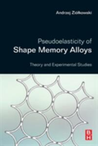 Pseudoelasticity of Shape Memory Alloys: Theory and Experimental Studies - Andrzej Ziolkowski - cover